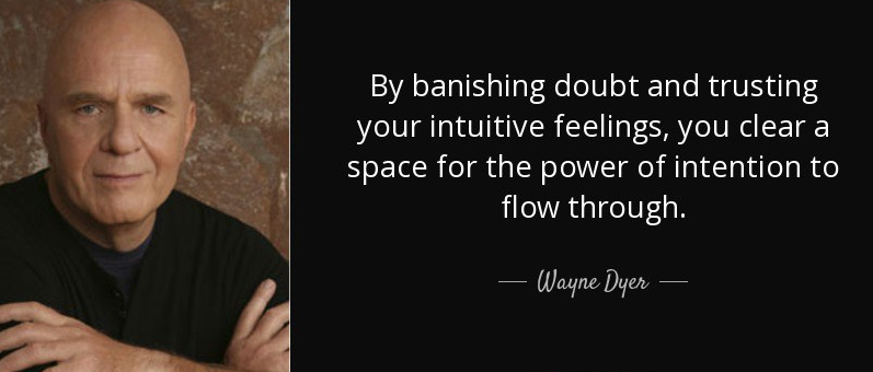 quote-by-banishing-doubt-and-trusting-your-intuitive-feelings-you-clear-a-space-for-the-power-wayne-dyer-56-39-24
